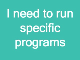I need to run specific programs
